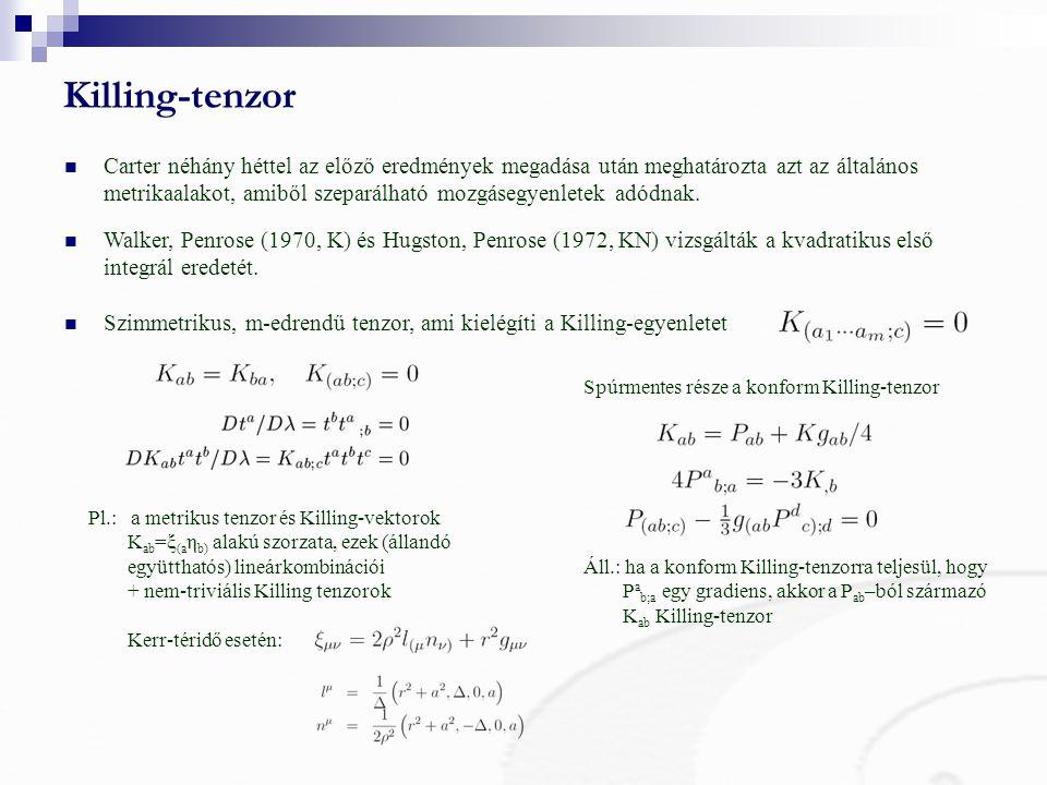 Killing-tenzor Szimmetrikus, m-edrendű tenzor, ami kielégíti a Killing-egyenletet Carter néhány héttel az előző eredmények megadása után meghatározta azt az általános metrikaalakot, amiből szeparálható mozgásegyenletek adódnak.