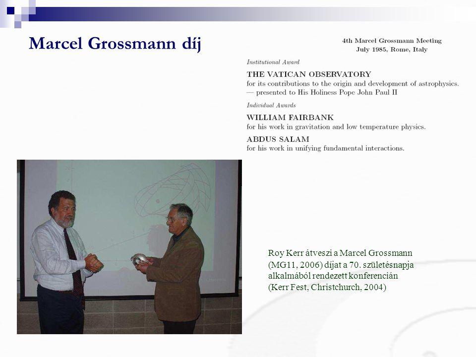 Marcel Grossmann díj Roy Kerr átveszi a Marcel Grossmann (MG11, 2006) díjat a 70. születésnapja alkalmából rendezett konferencián (Kerr Fest, Christch