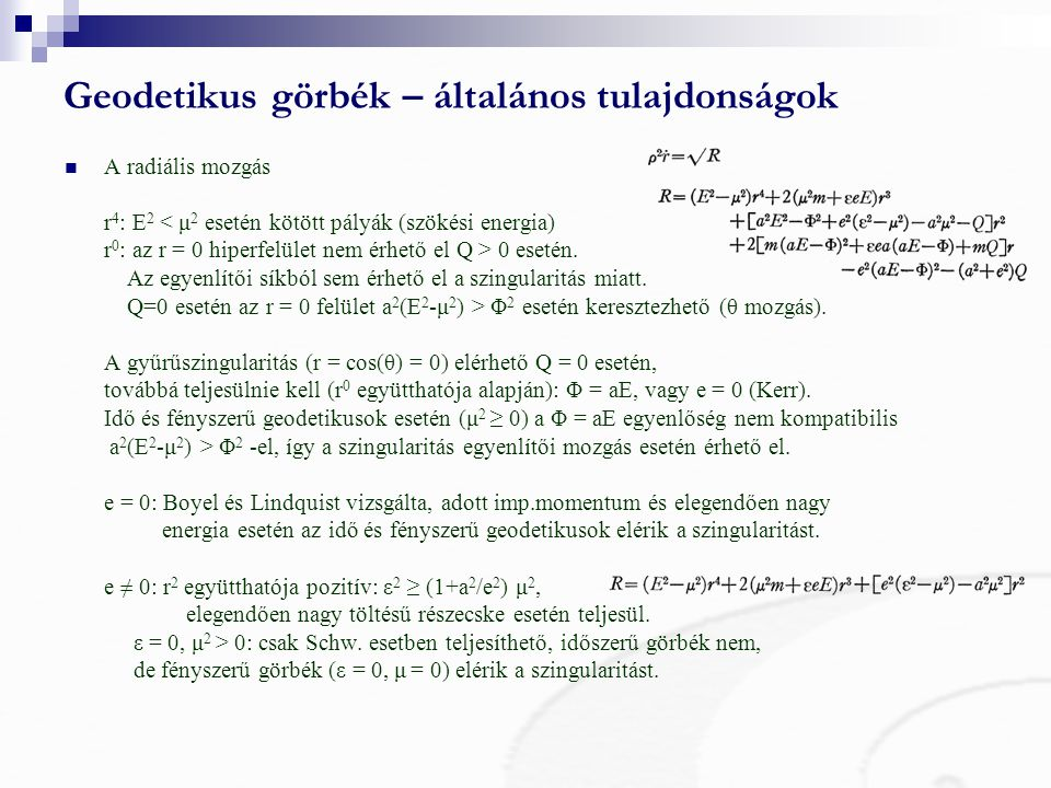 Geodetikus görbék – általános tulajdonságok A radiális mozgás r 4 : E 2 0 esetén. Az egyenlítői síkból sem érhető el a szingularitás miatt. Q=0 esetén