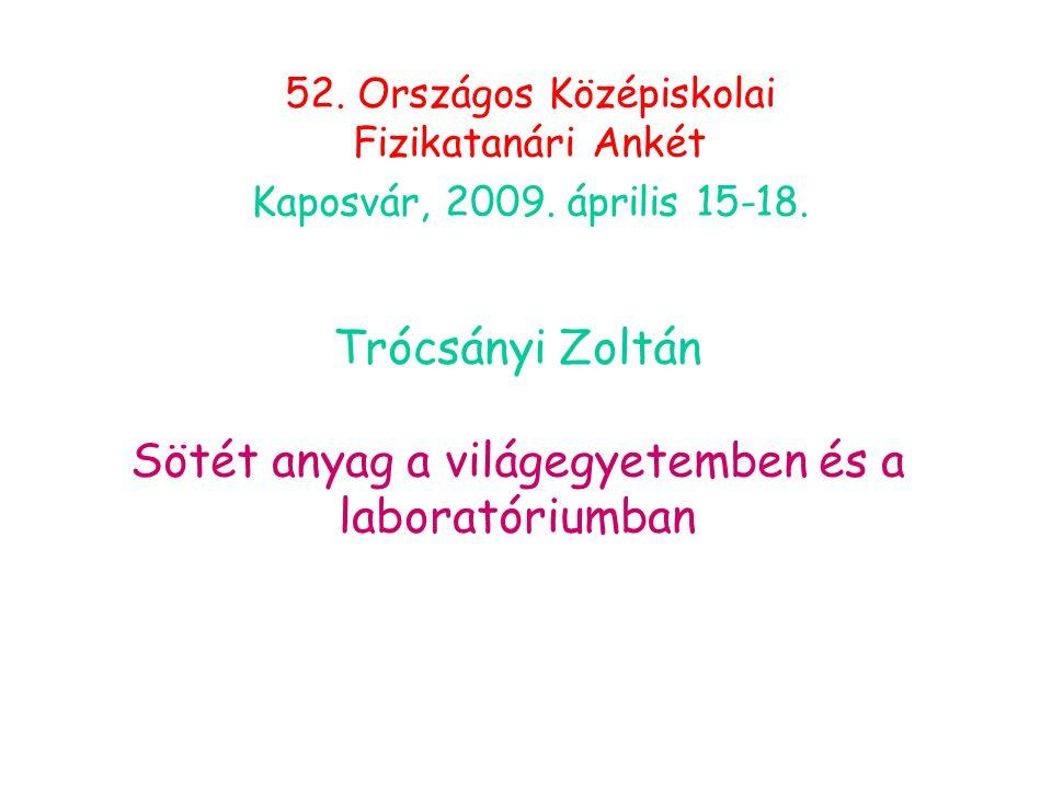 Trócsányi Zoltán Sötét anyag a világegyetemben és a laboratóriumban 52.