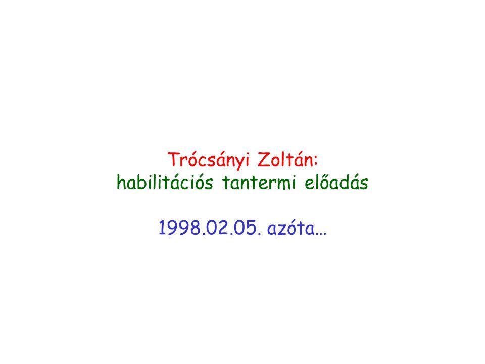 Trócsányi Zoltán: habilitációs tantermi előadás 1998.02.05. azóta…