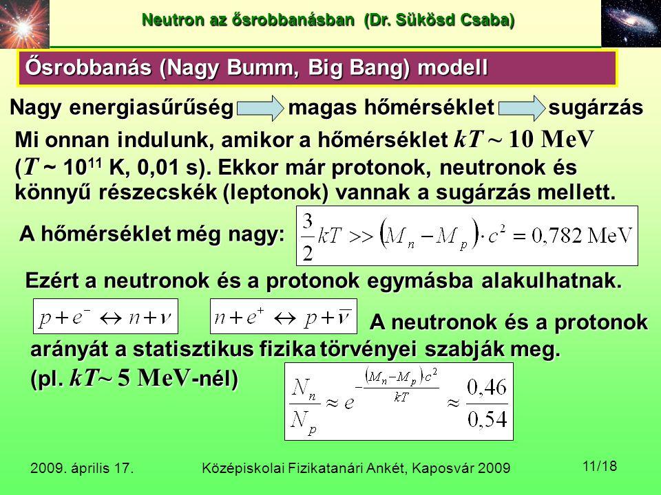 Középiskolai Fizikatanári Ankét, Kaposvár 2009 Neutron az ősrobbanásban (Dr. Sükösd Csaba) 2009. április 17. 11/18 Ősrobbanás (Nagy Bumm, Big Bang) mo