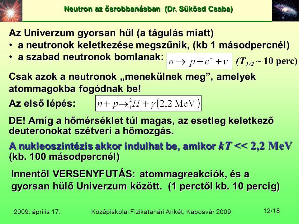 Középiskolai Fizikatanári Ankét, Kaposvár 2009 Neutron az ősrobbanásban (Dr. Sükösd Csaba) 2009. április 17. 12/18 Az Univerzum gyorsan hűl (a tágulás