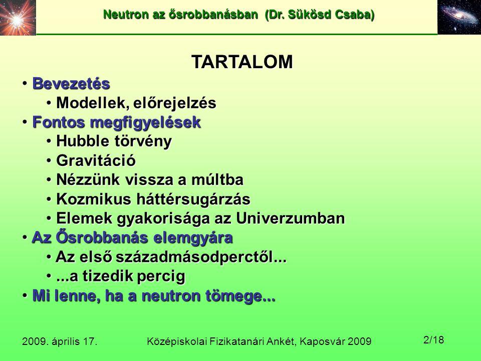 Középiskolai Fizikatanári Ankét, Kaposvár 2009 Neutron az ősrobbanásban (Dr. Sükösd Csaba) 2009. április 17. 2/18 TARTALOM Bevezetés Bevezetés Modelle