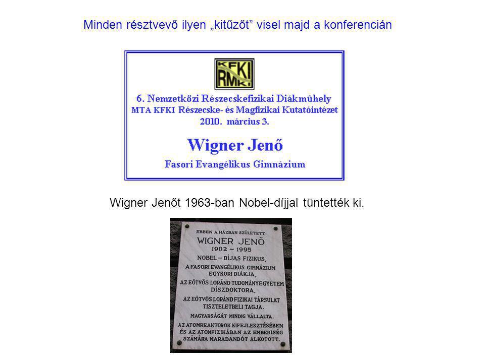 """Minden résztvevő ilyen """"kitűzőt visel majd a konferencián Wigner Jenőt 1963-ban Nobel-díjjal tüntették ki."""