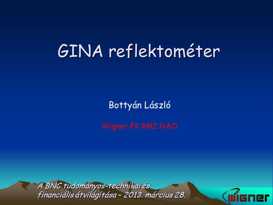 GINA reflektométer Bottyán László Wigner FK RMI NAO A BNC tudományos-technikai és financiális átvilágítása – 2013. március 28.