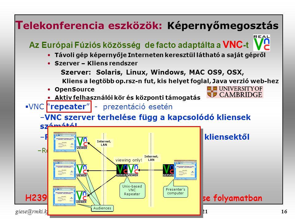 giese@rmki.kfki.hu Networkshop 2006 - Miskolc április 19-2115 Telekonferencia eszközök: POTS POTS – Konferenciatelefon Többpontos telfonkonferencia szerződés kereskedelmi szolgáltatóval UKAEA, DRFC DRFC rendszeresen használja VNC-vel és elektronikus táblával (electronic whiteboard) kombinálva Plain Old Telephone System SmartBoard e-Beam ActiveBoard