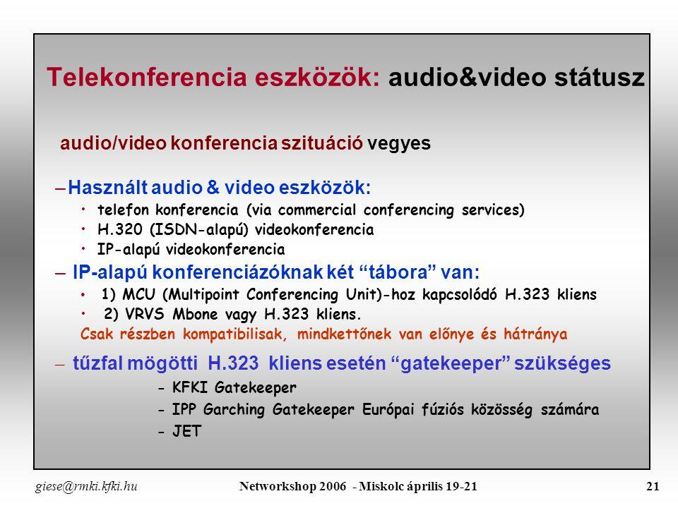 """giese@rmki.kfki.hu Networkshop 2006 - Miskolc április 19-2120 Telekonferencia eszközök: H.323 UmbrellaH.323 - SIP Video VideoH.263, H.264 Audio AudioG.722(.1 Annex C), AAC (MPEG4) Data DataH.239 (XGA), VNC Encryption EncryptionH.235 - AES, DES Middleware MiddlewareH.350 – IP Administration SIP SIPGateways H.323 - SIP MPEG 4 MPEG 4Equivalent to H.264 """"bigvideo """"bigvideo DV / IP, HDTV /IP (Tests ViDeNet) VRVS Gateway-ként szolgál Standard és Non-Standard Videkonferencia rendszerek között, mint Mbone, H.323 végberendezés, SIP user agent and Access Grid Nodes"""