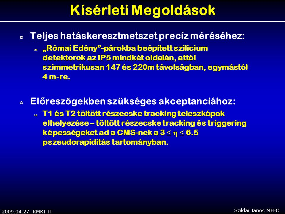 """2009.04.27 RMKI TT Sziklai János MFFO Kísérleti Megoldások  Teljes hatáskeresztmetszet precíz méréséhez: – """"Római Edény -párokba beépített szilicium detektorok az IP5 mindkét oldalán, attól szimmetrikusan 147 és 220m távolságban, egymástól 4 m-re."""
