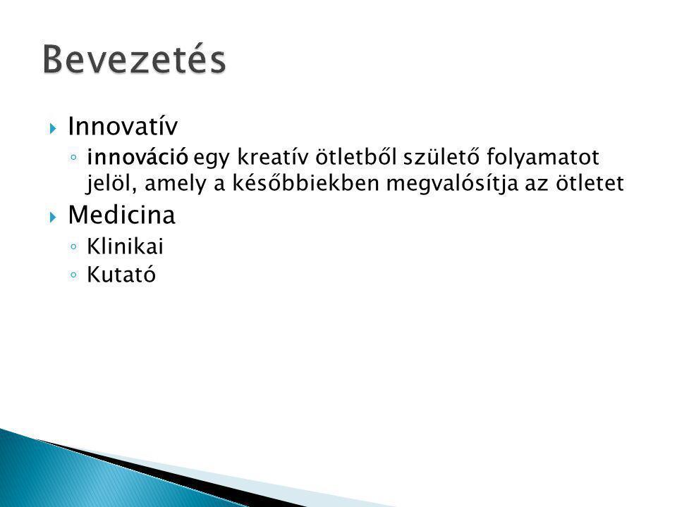  Innovatív ◦ innováció egy kreatív ötletből születő folyamatot jelöl, amely a későbbiekben megvalósítja az ötletet  Medicina ◦ Klinikai ◦ Kutató