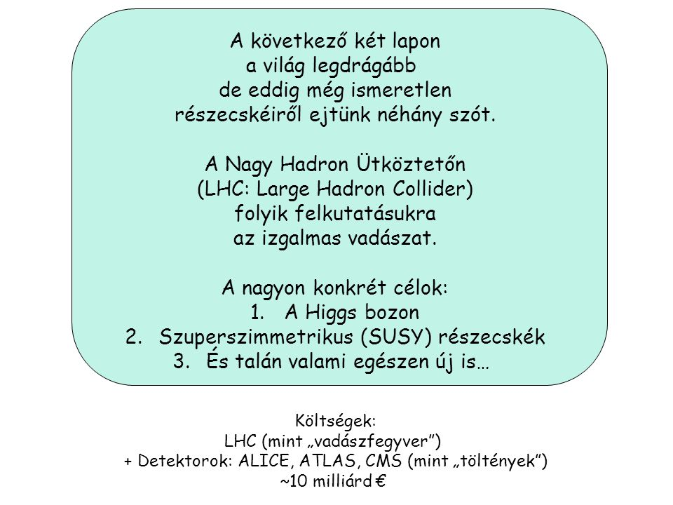 Kvarkok Leptonok Közvetítő Bozonok A Standard modell alapjai: anyagi részecskék (fermionok:kvarkok és leptonok) és a kölcsönhatások közvetítő részecskéi (bozonok)