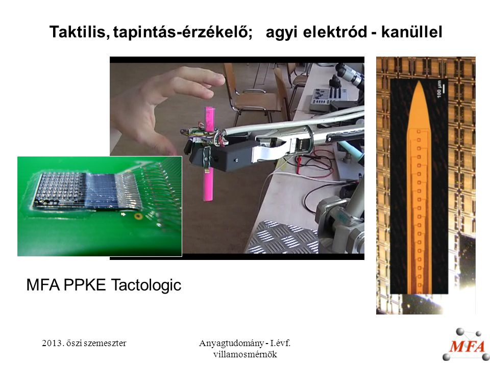 2013. őszi szemeszterAnyagtudomány - I.évf. villamosmérnök MFA PPKE Tactologic Taktilis, tapintás-érzékelő; agyi elektród - kanüllel