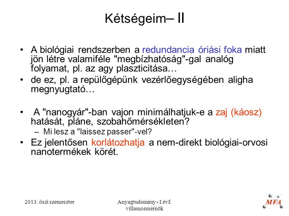 2013. őszi szemeszterAnyagtudomány - I.évf. villamosmérnök Kétségeim – II A biológiai rendszerben a redundancia óriási foka miatt jön létre valamiféle