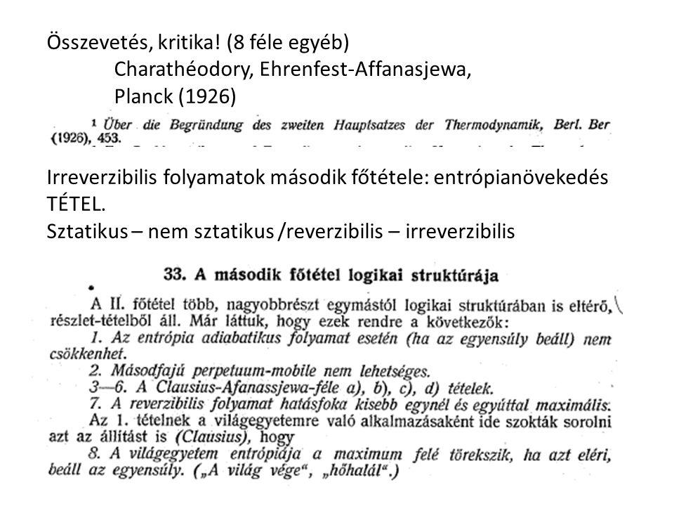 Összevetés, kritika! (8 féle egyéb) Charathéodory, Ehrenfest-Affanasjewa, Planck (1926) Irreverzibilis folyamatok második főtétele: entrópianövekedés