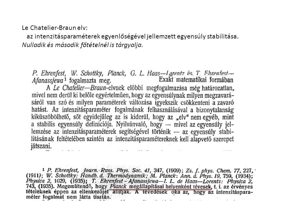 Le Chatelier-Braun elv: az intenzitásparaméterek egyenlőségével jellemzett egyensúly stabilitása. Nulladik és második főtételnél is tárgyalja.