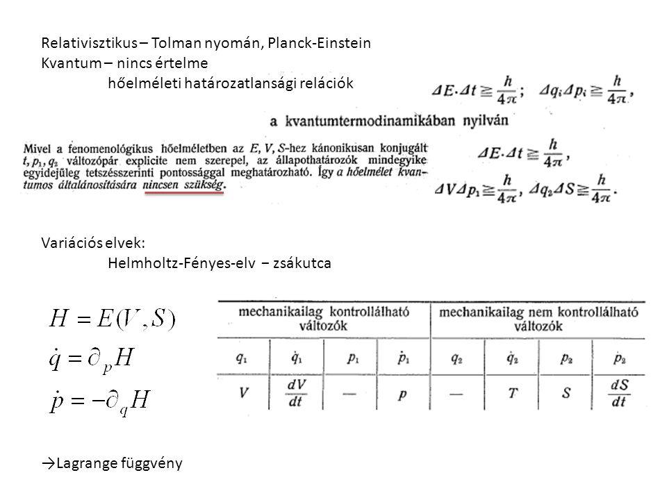 Relativisztikus – Tolman nyomán, Planck-Einstein Kvantum – nincs értelme hőelméleti határozatlansági relációk Variációs elvek: Helmholtz-Fényes-elv − zsákutca →Lagrange függvény