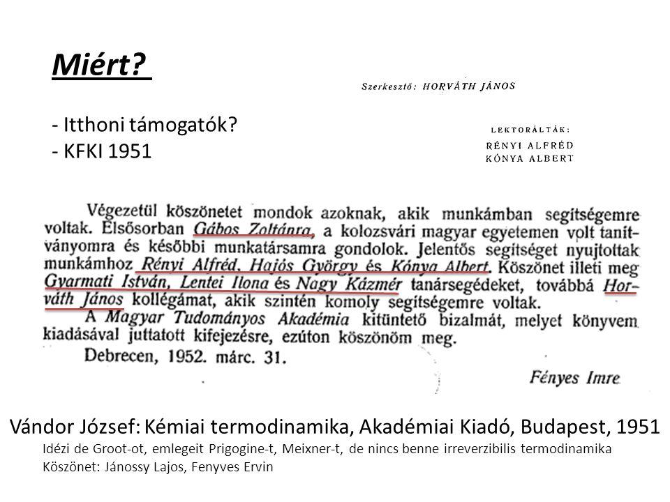 Miért? - Itthoni támogatók? - KFKI 1951 Vándor József: Kémiai termodinamika, Akadémiai Kiadó, Budapest, 1951 Idézi de Groot-ot, emlegeit Prigogine-t,