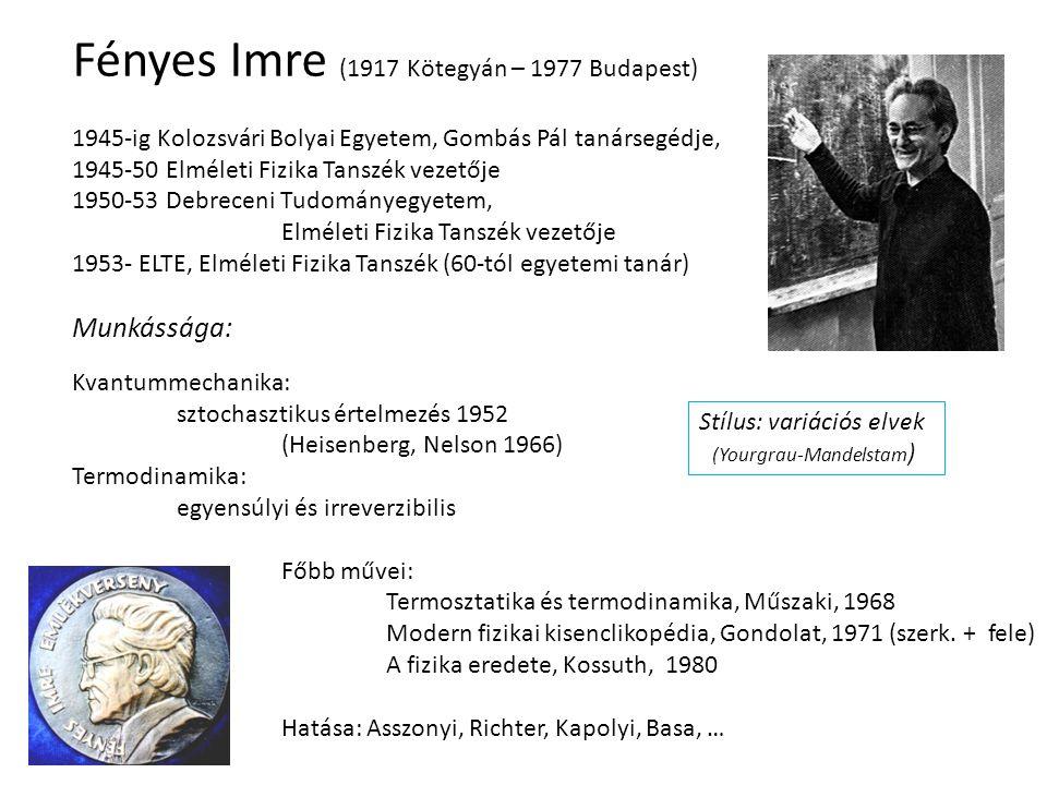 Fényes Imre (1917 Kötegyán – 1977 Budapest) 1945-ig Kolozsvári Bolyai Egyetem, Gombás Pál tanársegédje, 1945-50 Elméleti Fizika Tanszék vezetője 1950-