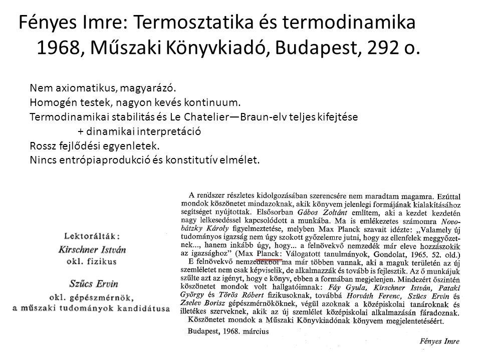Fényes Imre: Termosztatika és termodinamika 1968, Műszaki Könyvkiadó, Budapest, 292 o. Nem axiomatikus, magyarázó. Homogén testek, nagyon kevés kontin