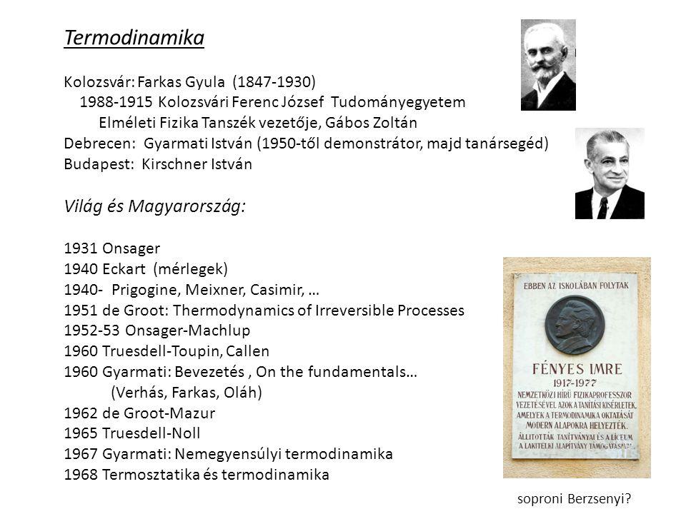 Termodinamika Kolozsvár: Farkas Gyula (1847-1930) 1988-1915 Kolozsvári Ferenc József Tudományegyetem Elméleti Fizika Tanszék vezetője, Gábos Zoltán De
