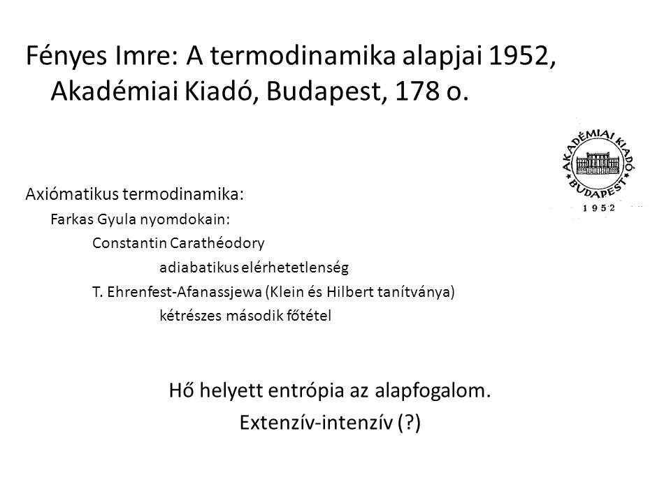 Fényes Imre: A termodinamika alapjai 1952, Akadémiai Kiadó, Budapest, 178 o. Axiómatikus termodinamika: Farkas Gyula nyomdokain: Constantin Carathéodo