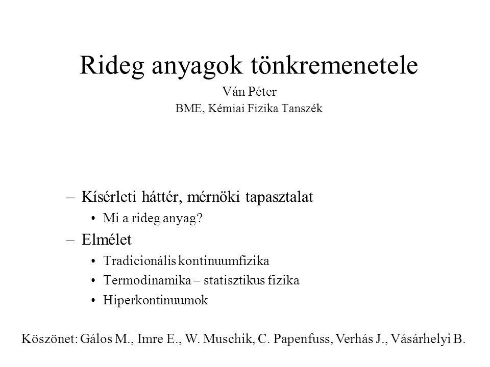 Rideg anyagok tönkremenetele Ván Péter BME, Kémiai Fizika Tanszék –Kísérleti háttér, mérnöki tapasztalat Mi a rideg anyag.