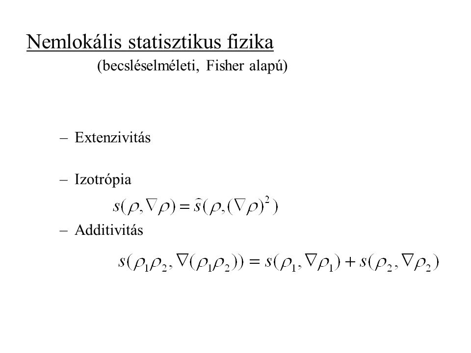 Lokális statisztikus fizika (információ elméleti, prediktív, bayesi) (Jaynes, 1957): Az információ mértéke egyértelmű általános fizikai feltételek mel
