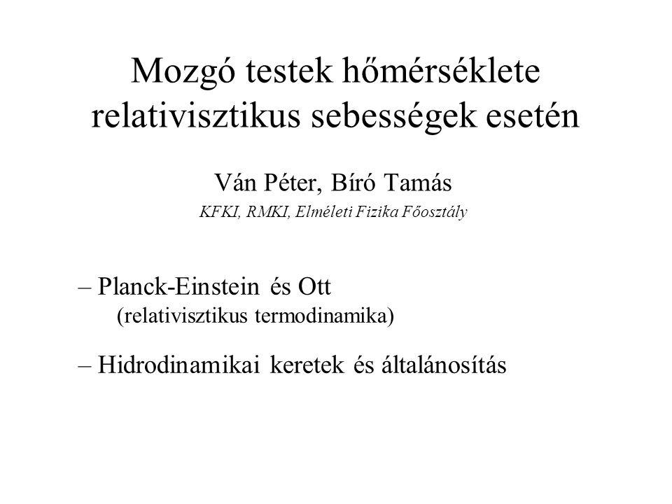 Mozgó testek hőmérséklete relativisztikus sebességek esetén Ván Péter, Bíró Tamás KFKI, RMKI, Elméleti Fizika Főosztály – Planck-Einstein és Ott (rela