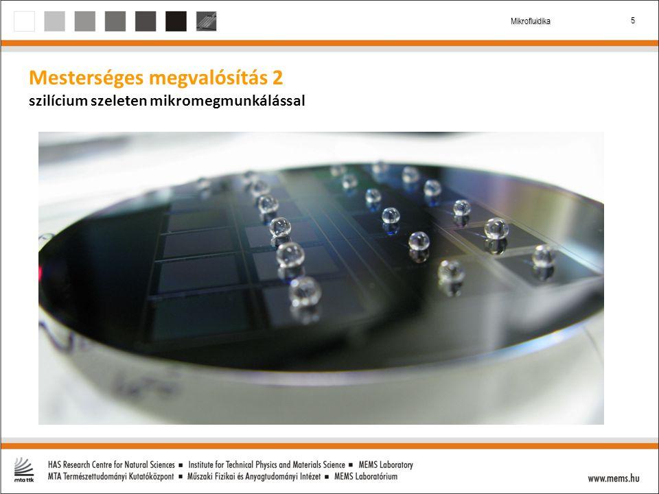5 Mikrofluidika Mesterséges megvalósítás 2 szilícium szeleten mikromegmunkálással