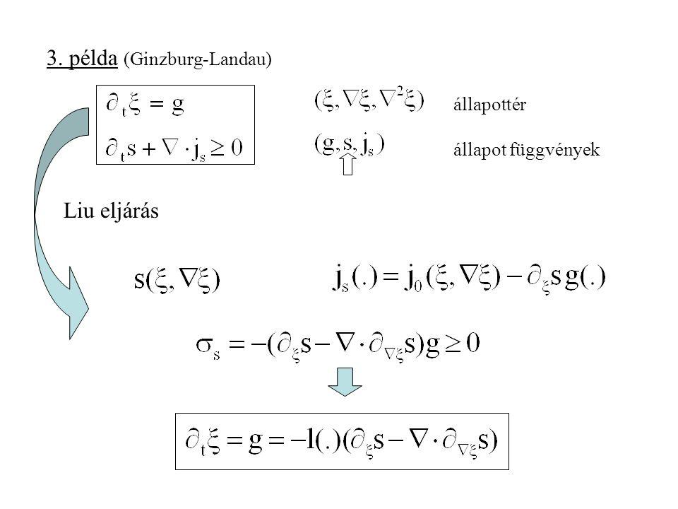 mérlegek – állapottér: – konstitutív tér: – anyagfüggvények: gyengén nemlokális Második főtétel: Anyagelmélet Módszer: Liu eljárás - Farkas lemma - Lagrange szorzók De: konstruktívan (más is lehet) 2.