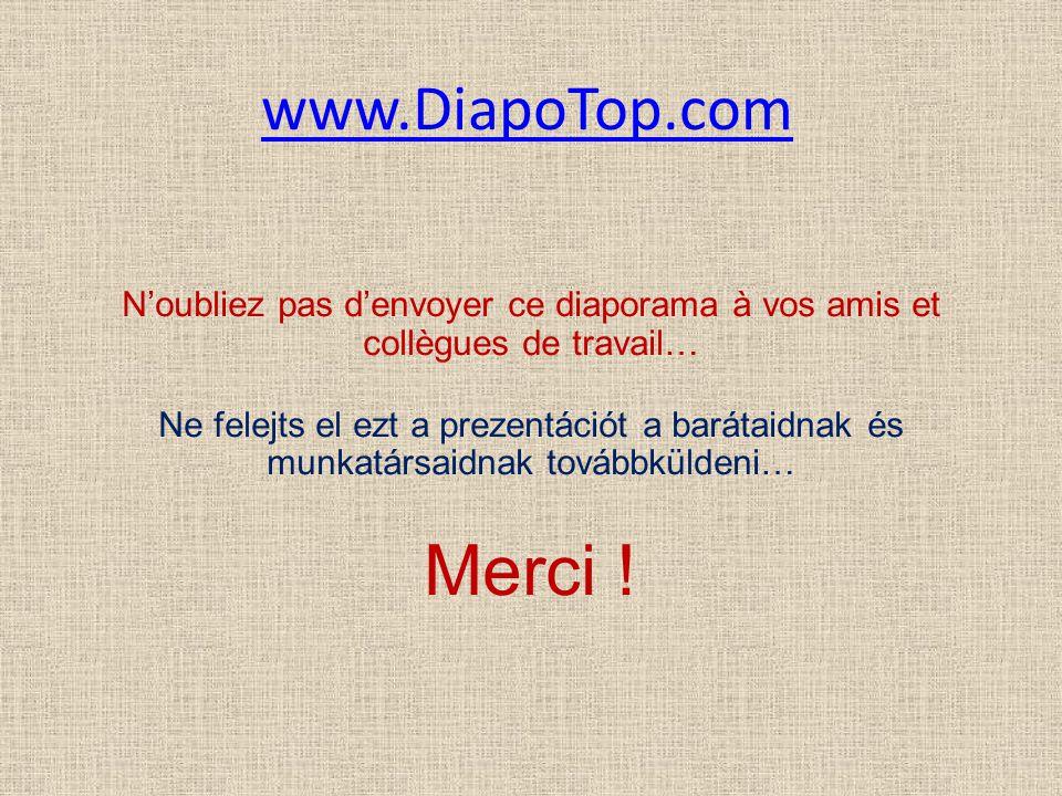 www.DiapoTop.com N'oubliez pas d'envoyer ce diaporama à vos amis et collègues de travail… Ne felejts el ezt a prezentációt a barátaidnak és munkatársa
