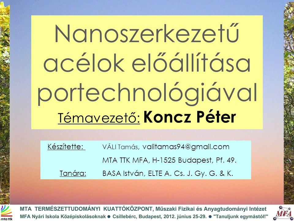Nanoszerkezetű acélok előállítása portechnológiával Témavezető: Koncz Péter Készítette: VÁLI Tamás, valitamas94@gmail.com MTA TTK MFA, H-1525 Budapest