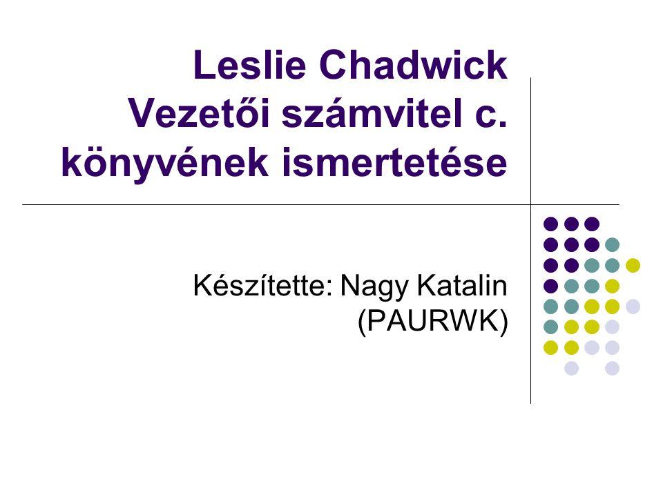 Leslie Chadwick Vezetői számvitel c. könyvének ismertetése Készítette: Nagy Katalin (PAURWK)