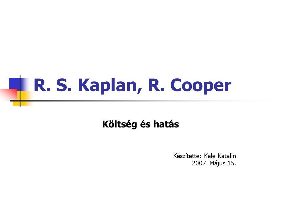 R. S. Kaplan, R. Cooper Költség és hatás Készítette: Kele Katalin 2007. Május 15.
