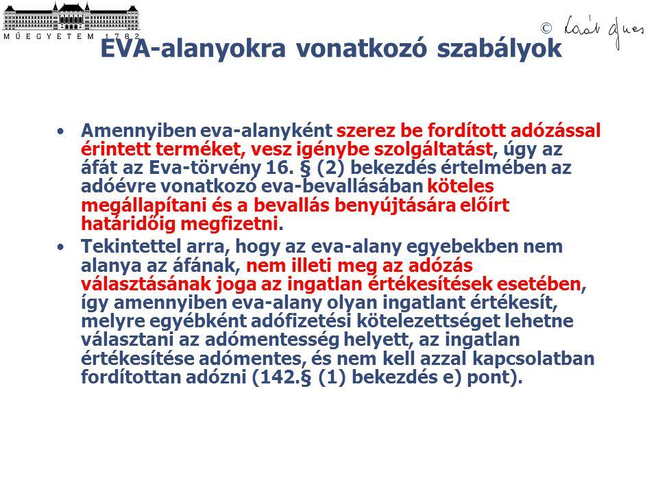© EVA-alanyokra vonatkozó szabályok Amennyiben eva-alanyként szerez be fordított adózással érintett terméket, vesz igénybe szolgáltatást, úgy az áfát az Eva-törvény 16.