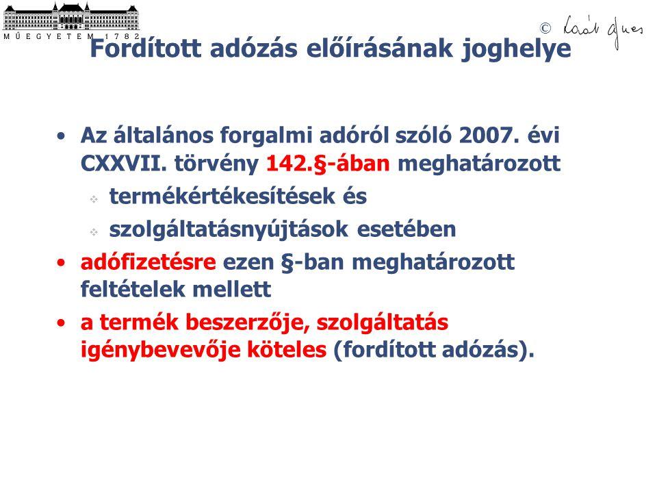 © Fordított adózás előírásának joghelye Az általános forgalmi adóról szóló 2007.