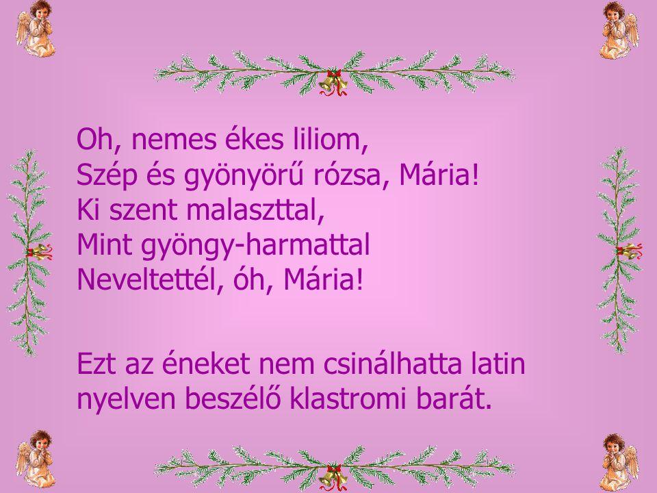 A második ének szintén ősrégi magyar ének. Megvan a Náray-féle énekeskönyvben is, amit még a Rákóczi-kor előtt nyomtattak. De nem tudjuk ezt mink és n