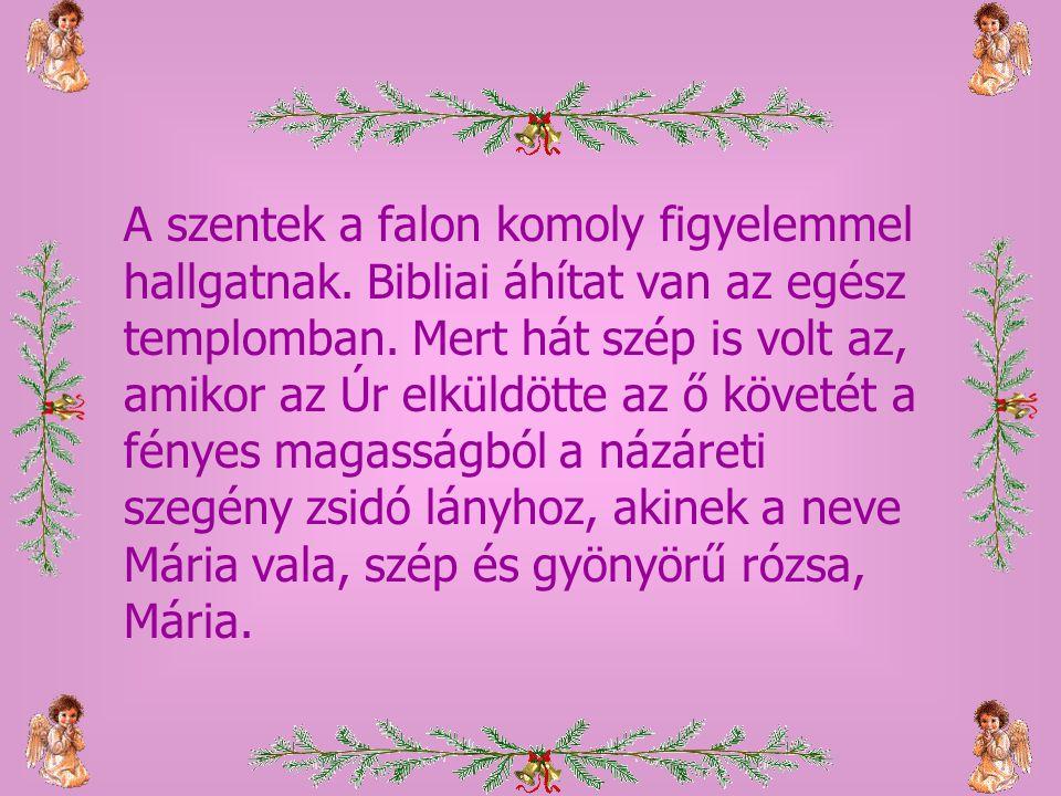 Egy magyar poéta csinálta, aki a názáreti istenszerette szüzet a maga képzeletében olyanná formálta, mint amilyen leányok a Tisza-Duna partján teremnek: rózsák, liliomok.