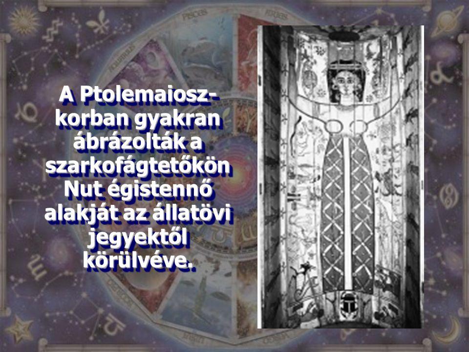 A Ptolemaiosz- korban gyakran ábrázolták a szarkofágtetőkön Nut égistennő alakját az állatövi jegyektől körülvéve.