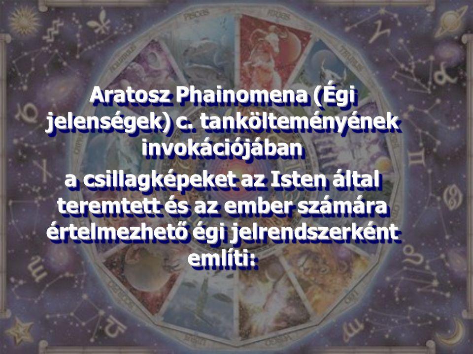 Aratosz Phainomena (Égi jelenségek) c. tankölteményének invokációjában a csillagképeket az Isten által teremtett és az ember számára értelmezhető égi