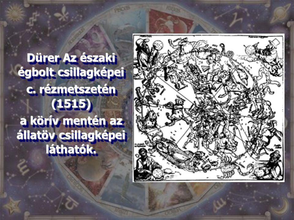 Dürer Az északi égbolt csillagképei c. rézmetszetén (1515) a körív mentén az állatöv csillagképei láthatók. Dürer Az északi égbolt csillagképei c. réz