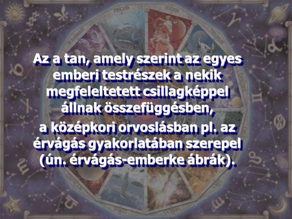 Az a tan, amely szerint az egyes emberi testrészek a nekik megfeleltetett csillagképpel állnak összefüggésben, a középkori orvoslásban pl. az érvágás