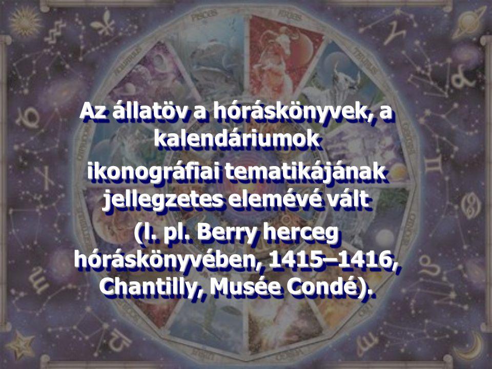 Az állatöv a hóráskönyvek, a kalendáriumok ikonográfiai tematikájának jellegzetes elemévé vált (l. pl. Berry herceg hóráskönyvében, 1415–1416, Chantil