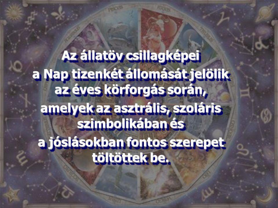 Az állatöv csillagképei a Nap tizenkét állomását jelölik az éves körforgás során, amelyek az asztrális, szoláris szimbolikában és a jóslásokban fontos