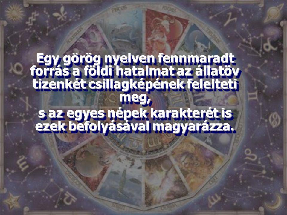 Egy görög nyelven fennmaradt forrás a földi hatalmat az állatöv tizenkét csillagképének felelteti meg, s az egyes népek karakterét is ezek befolyásáva