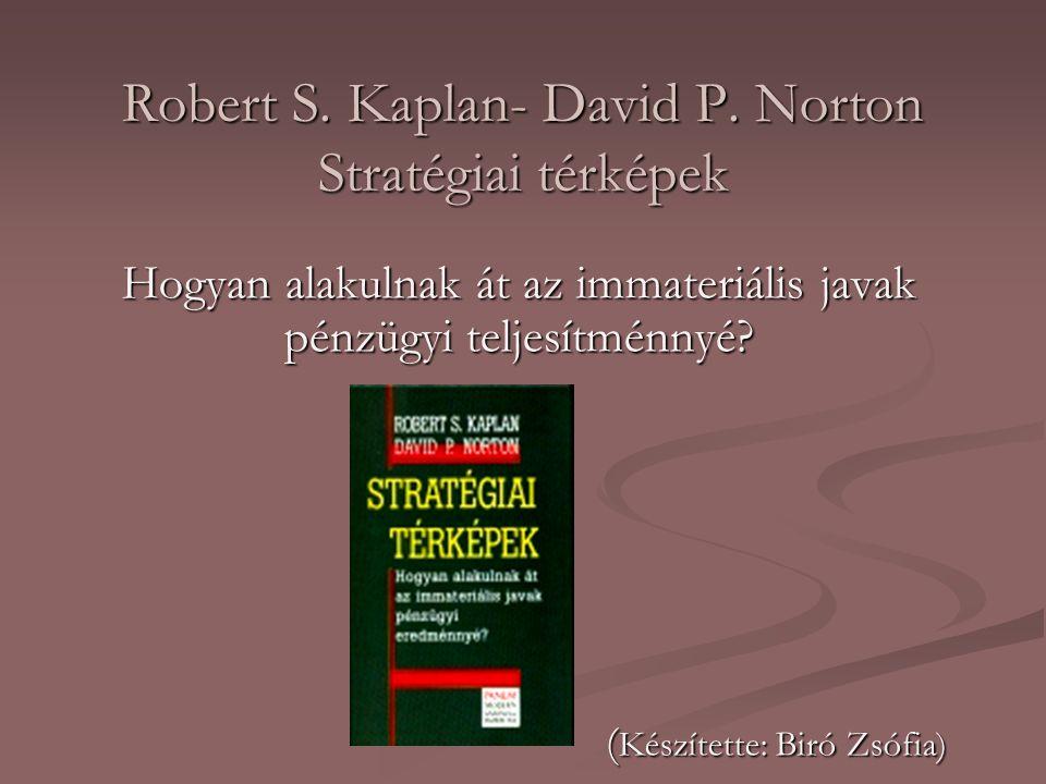 Robert S. Kaplan- David P. Norton Stratégiai térképek Hogyan alakulnak át az immateriális javak pénzügyi teljesítménnyé? ( Készítette: Biró Zsófia) (