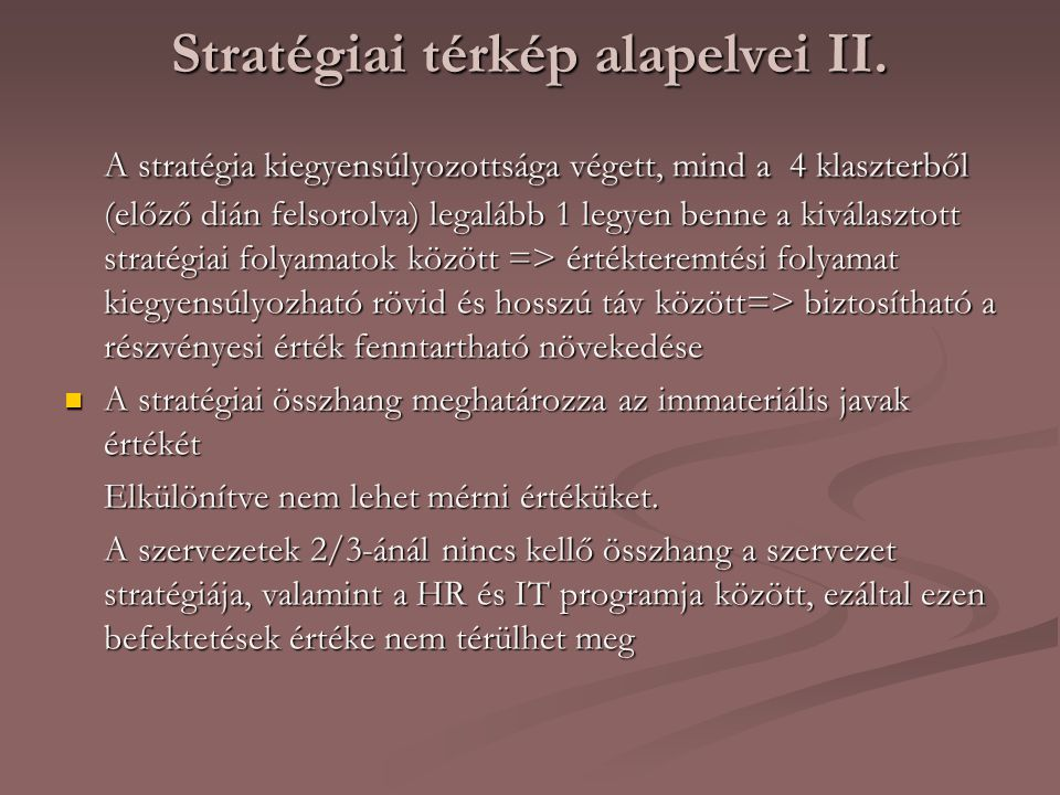 Stratégiai térkép alapelvei II. A stratégia kiegyensúlyozottsága végett, mind a 4 klaszterből (előző dián felsorolva) legalább 1 legyen benne a kivála