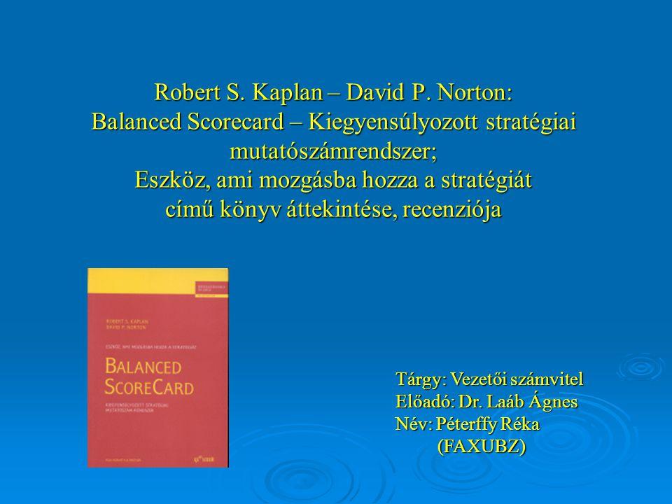 Robert S. Kaplan – David P. Norton: Balanced Scorecard – Kiegyensúlyozott stratégiai mutatószámrendszer; Eszköz, ami mozgásba hozza a stratégiát című