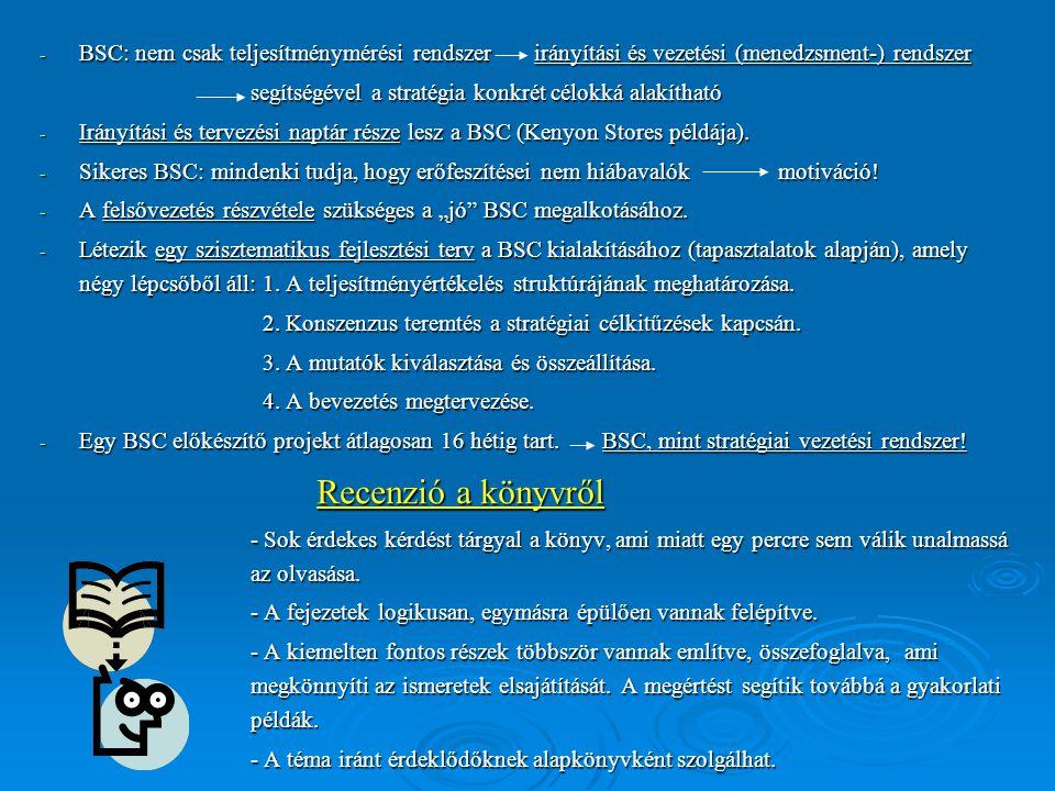 - BSC: nem csak teljesítménymérési rendszer irányítási és vezetési (menedzsment-) rendszer segítségével a stratégia konkrét célokká alakítható - Irány
