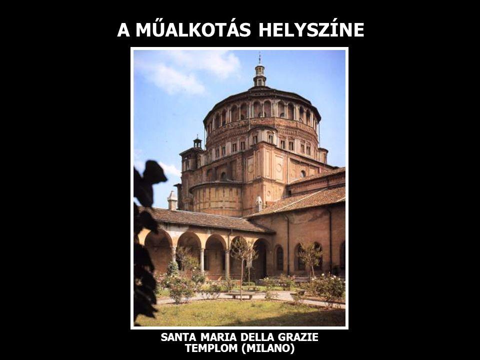 A MŰALKOTÁS HELYSZÍNE SANTA MARIA DELLA GRAZIE TEMPLOM (MILANO)